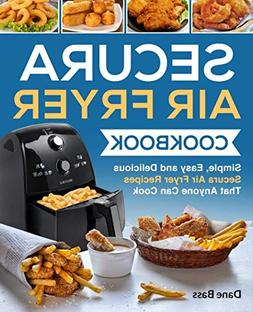 Secura Air Fryer Cookbook: Simple, Easy and Delicious Secura