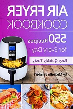 Air Fryer Cookbook: 550 Recipes For Every Day. Healthy and D
