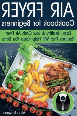 Air Fryer Cookbook for Beginners: Easy, Healthy & Low Carb R