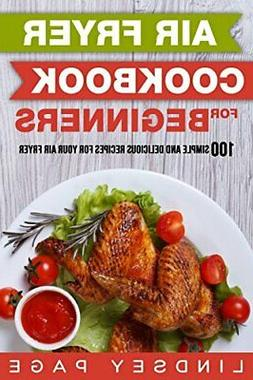 Air Fryer Cookbook for Beginners: 100 Simple and Delicious R