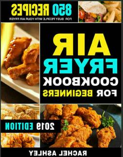 Air Fryer Cookbook For Beginners – 850 Recipes for –