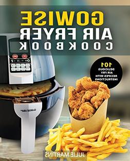 GoWISE Air Fryer Cookbook: 101 Easy Recipes and How To Instr