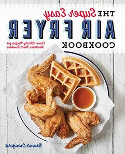 The Super Easy Air Fryer Cookbook: Crave-Worthy Recipes for